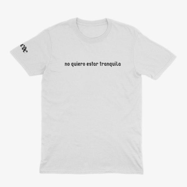 Camiseta «no quiero estar tranquila» blanca